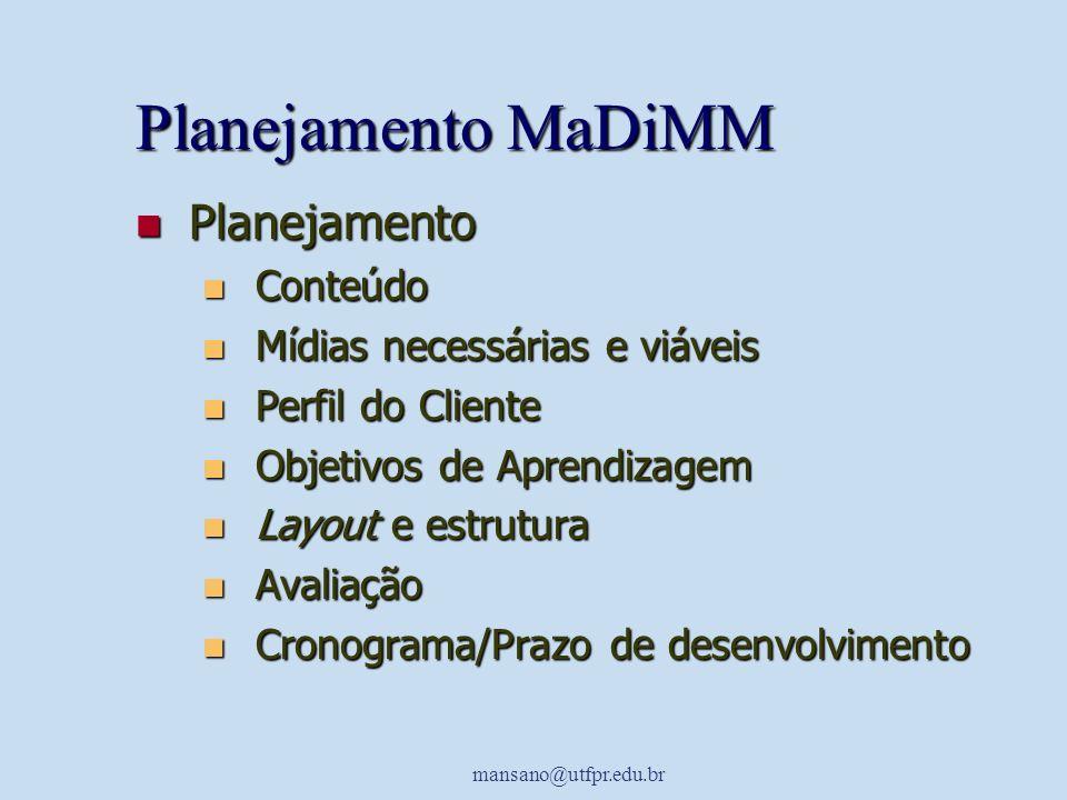mansano@utfpr.edu.br Planejamento MaDiMM Planejamento Planejamento Conteúdo Conteúdo Mídias necessárias e viáveis Mídias necessárias e viáveis Perfil