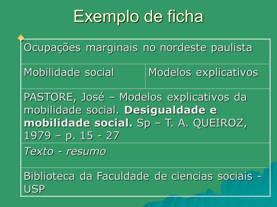 Exemplo de ficha Ocupações marginais no nordeste paulista Mobilidade social Modelos explicativos PASTORE, José – Modelos explicativos da mobilidade so