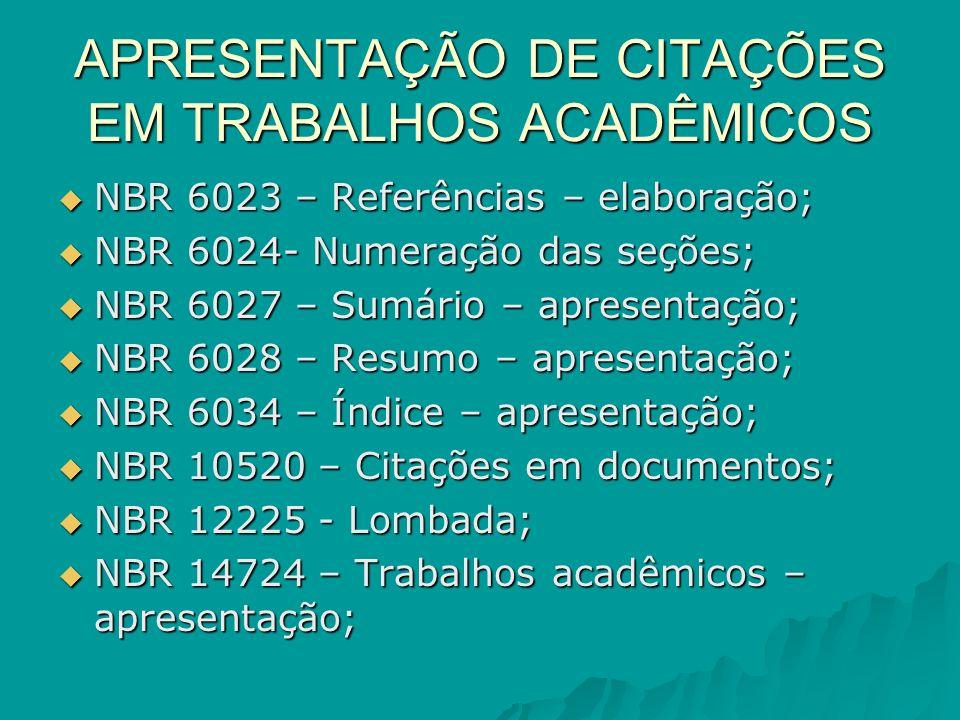 APRESENTAÇÃO DE CITAÇÕES EM TRABALHOS ACADÊMICOS NBR 6023 – Referências – elaboração; NBR 6023 – Referências – elaboração; NBR 6024- Numeração das seç