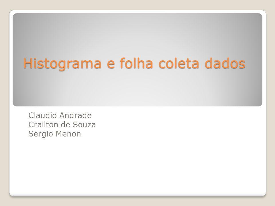 Histograma e folha coleta dados Claudio Andrade Crailton de Souza Sergio Menon