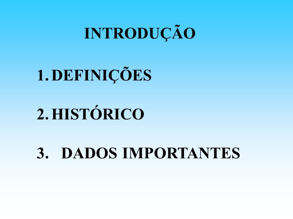 1.DEFINIÇÕES 2.HISTÓRICO 3. DADOS IMPORTANTES INTRODUÇÃO