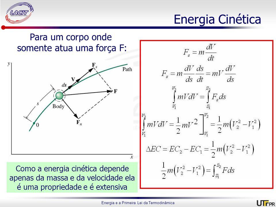 Energia e a Primeira Lei da Termodinâmica Energia Cinética Para um corpo onde somente atua uma força F: Como a energia cinética depende apenas da mass