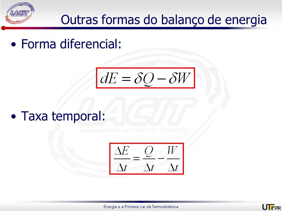 Energia e a Primeira Lei da Termodinâmica Outras formas do balanço de energia Forma diferencial: Taxa temporal: