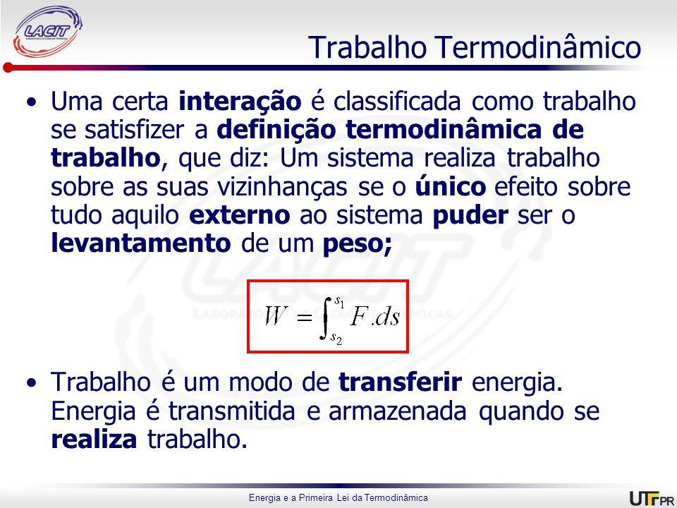Energia e a Primeira Lei da Termodinâmica Uma certa interação é classificada como trabalho se satisfizer a definição termodinâmica de trabalho, que di