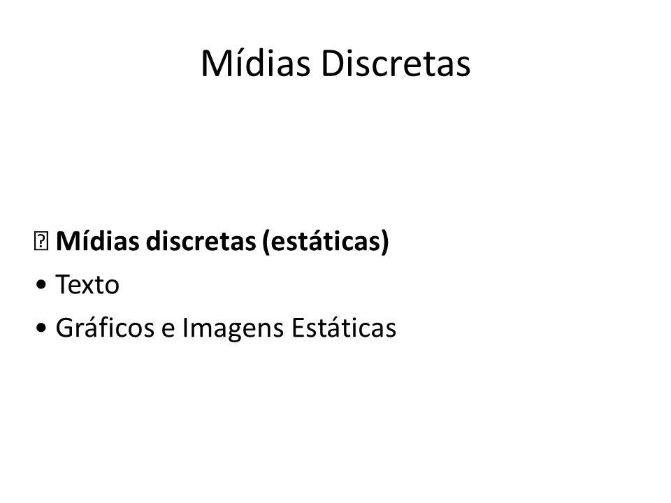 Mídias Discretas Mídias discretas (estáticas) Texto Gráficos e Imagens Estáticas