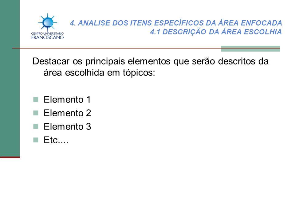 Destacar os principais elementos que serão descritos da área escolhida em tópicos: Elemento 1 Elemento 2 Elemento 3 Etc.... 4. ANALISE DOS ITENS ESPEC