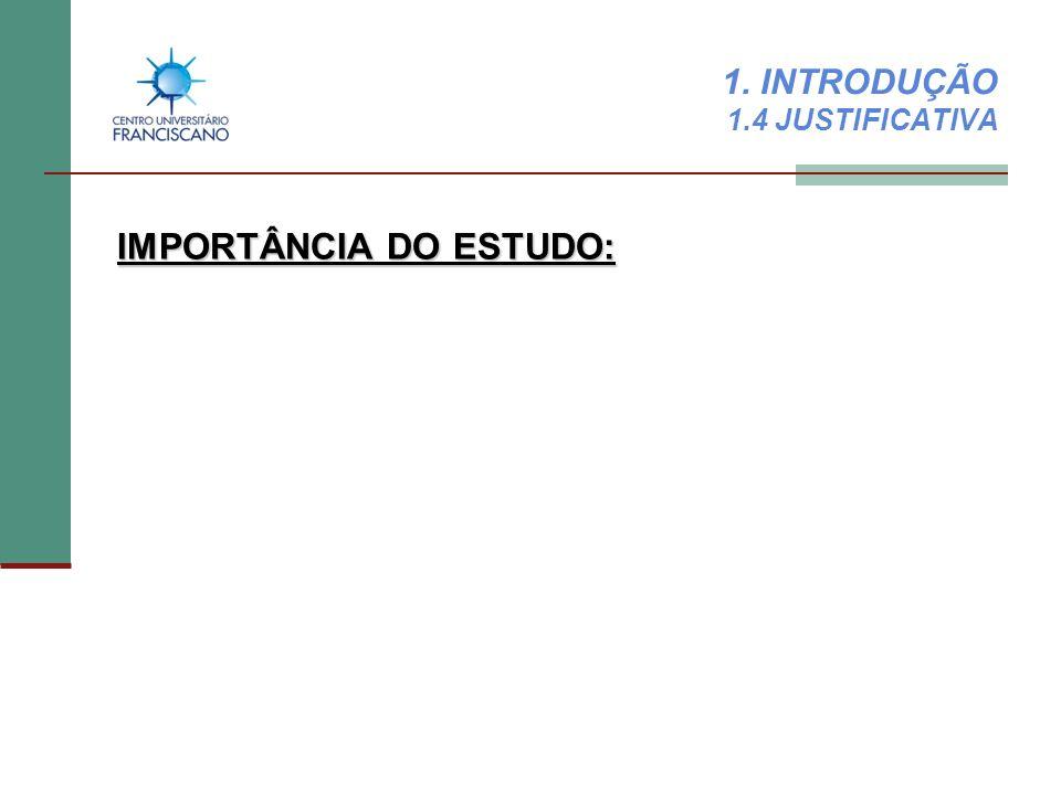 1. INTRODUÇÃO 1.4 JUSTIFICATIVA IMPORTÂNCIA DO ESTUDO: