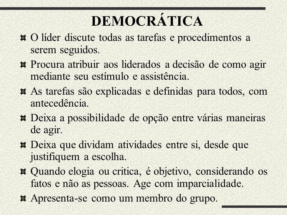 DEMOCRÁTICA O líder discute todas as tarefas e procedimentos a serem seguidos. Procura atribuir aos liderados a decisão de como agir mediante seu estí