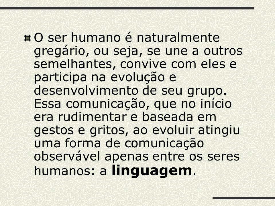 O ser humano é naturalmente gregário, ou seja, se une a outros semelhantes, convive com eles e participa na evolução e desenvolvimento de seu grupo. E