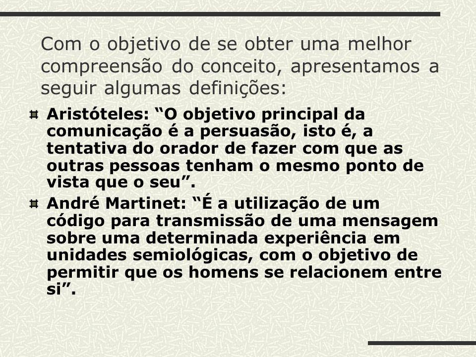 Com o objetivo de se obter uma melhor compreensão do conceito, apresentamos a seguir algumas definições: Aristóteles: O objetivo principal da comunica