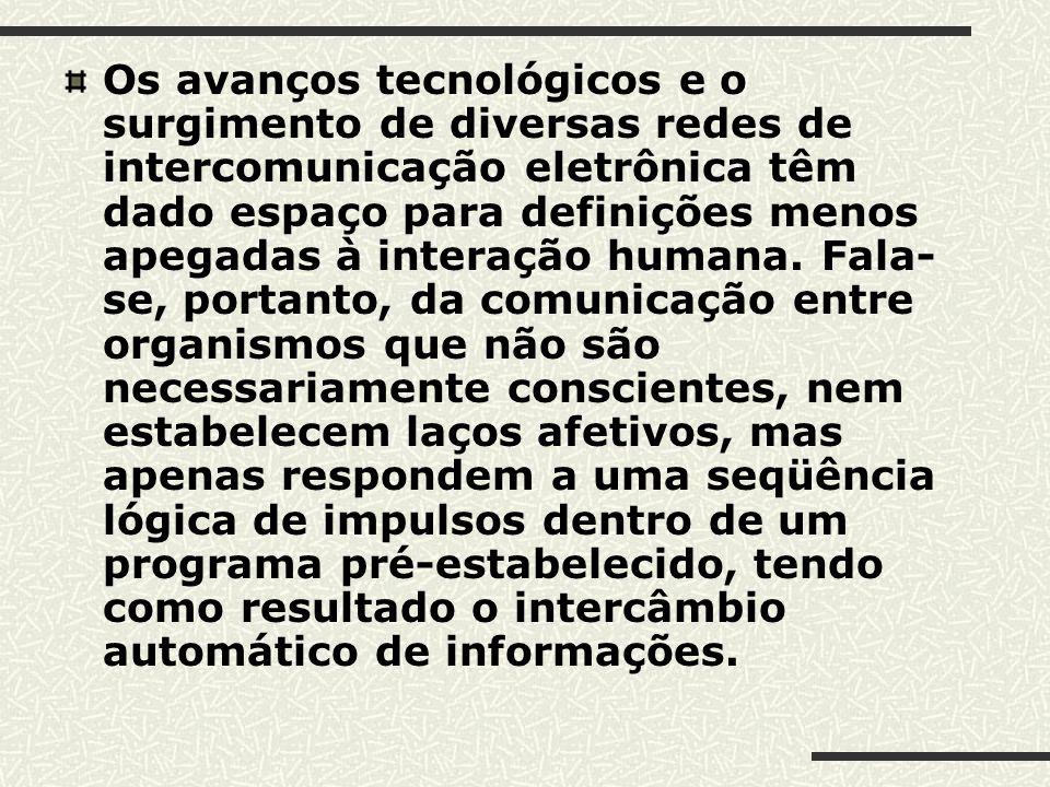 Os avanços tecnológicos e o surgimento de diversas redes de intercomunicação eletrônica têm dado espaço para definições menos apegadas à interação hum