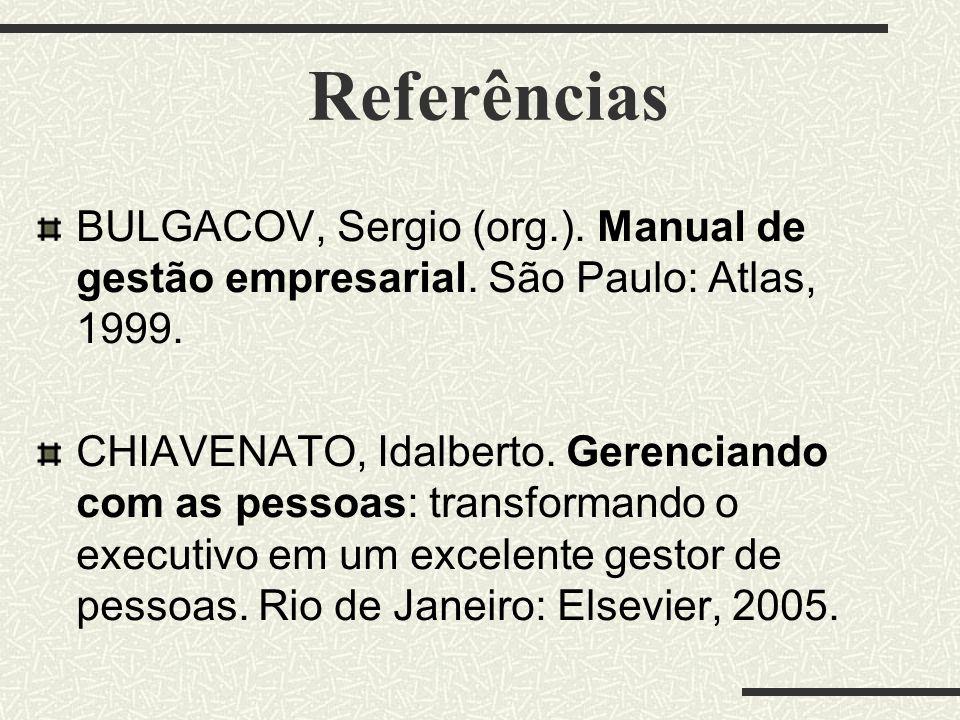 Referências BULGACOV, Sergio (org.). Manual de gestão empresarial. São Paulo: Atlas, 1999. CHIAVENATO, Idalberto. Gerenciando com as pessoas: transfor