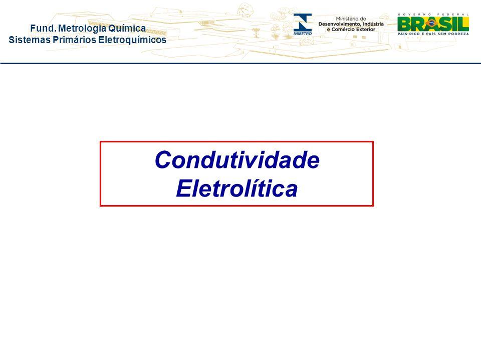 Fund. Metrologia Química Sistemas Primários Eletroquímicos Condutividade Eletrolítica