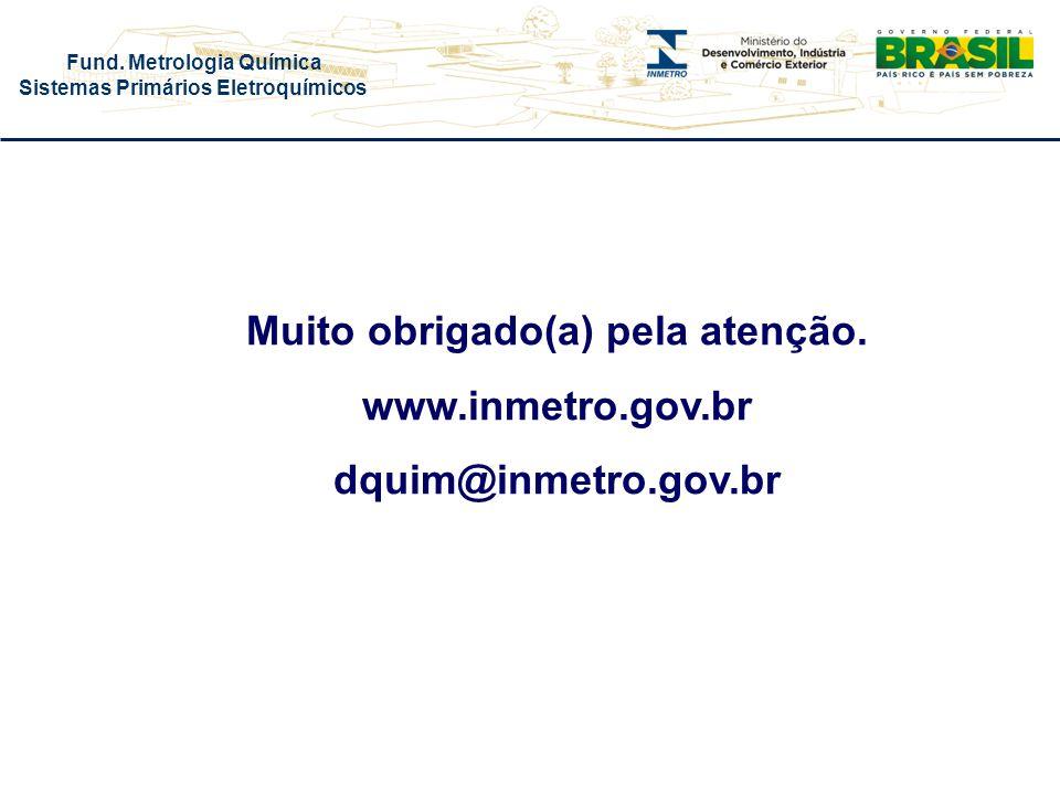 Fund. Metrologia Química Sistemas Primários Eletroquímicos Muito obrigado(a) pela atenção. www.inmetro.gov.br dquim@inmetro.gov.br