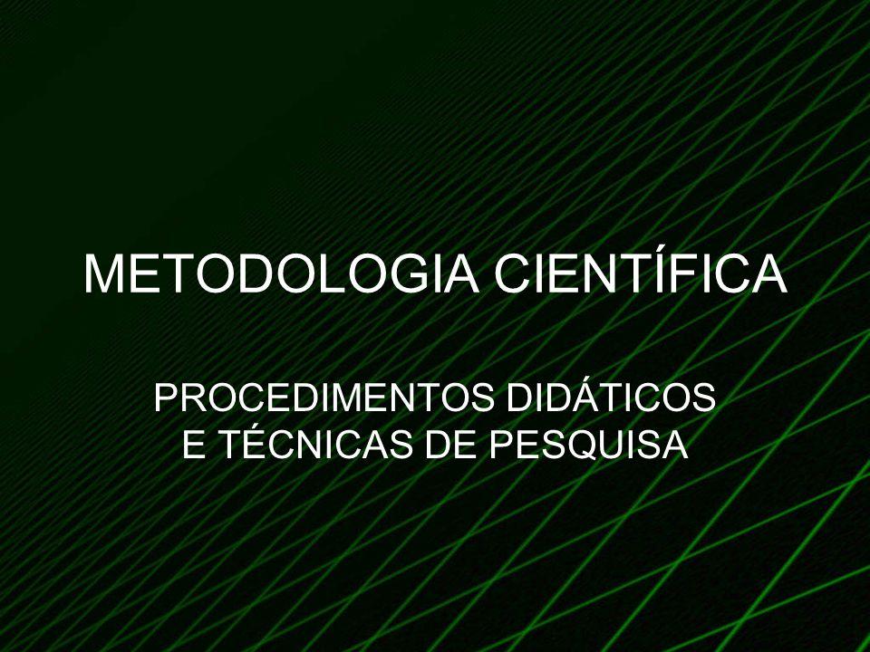 METODOLOGIA CIENTÍFICA PROCEDIMENTOS DIDÁTICOS E TÉCNICAS DE PESQUISA
