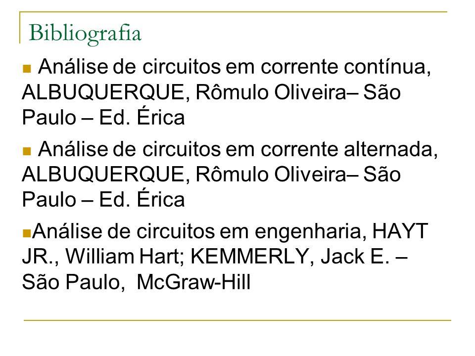 Bibliografia Análise de circuitos em corrente contínua, ALBUQUERQUE, Rômulo Oliveira– São Paulo – Ed. Érica Análise de circuitos em corrente alternada