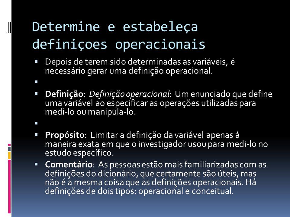 Determine e estabeleça definiçoes operacionais Depois de terem sido determinadas as variáveis, é necessário gerar uma definição operacional. Definição