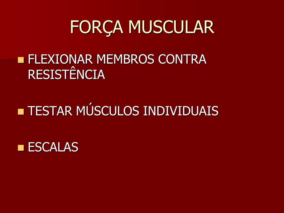 FORÇA MUSCULAR FLEXIONAR MEMBROS CONTRA RESISTÊNCIA FLEXIONAR MEMBROS CONTRA RESISTÊNCIA TESTAR MÚSCULOS INDIVIDUAIS TESTAR MÚSCULOS INDIVIDUAIS ESCAL