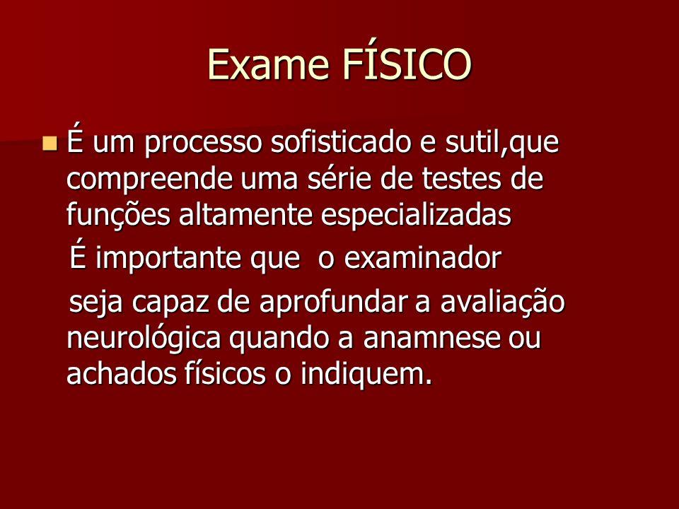 Exame FÍSICO É um processo sofisticado e sutil,que compreende uma série de testes de funções altamente especializadas É um processo sofisticado e suti