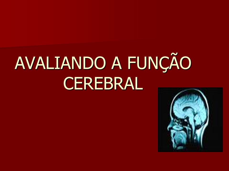 AVALIANDO A FUNÇÃO CEREBRAL