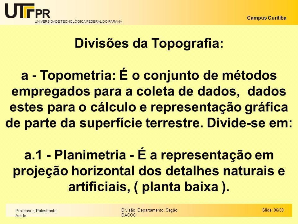 UNIVERSIDADE TECNOLÓGICA FEDERAL DO PARANÁ Campus Curitiba Slide: 06/00Divisão, Departamento, Seção DACOC Professor, Palestrante: Arildo Divisões da T