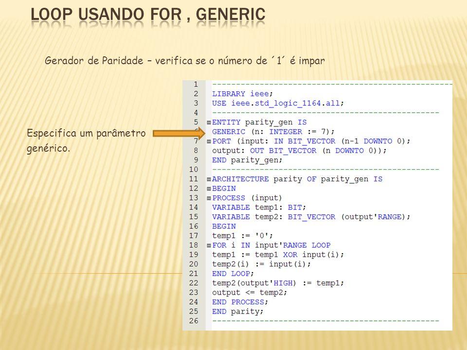 Gerador de Paridade – verifica se o número de ´1´ é impar Especifica um parâmetro genérico.