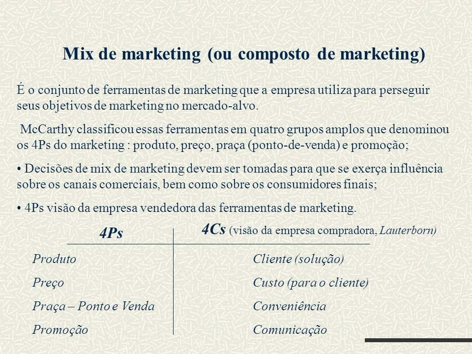 Mix de marketing (ou composto de marketing) É o conjunto de ferramentas de marketing que a empresa utiliza para perseguir seus objetivos de marketing