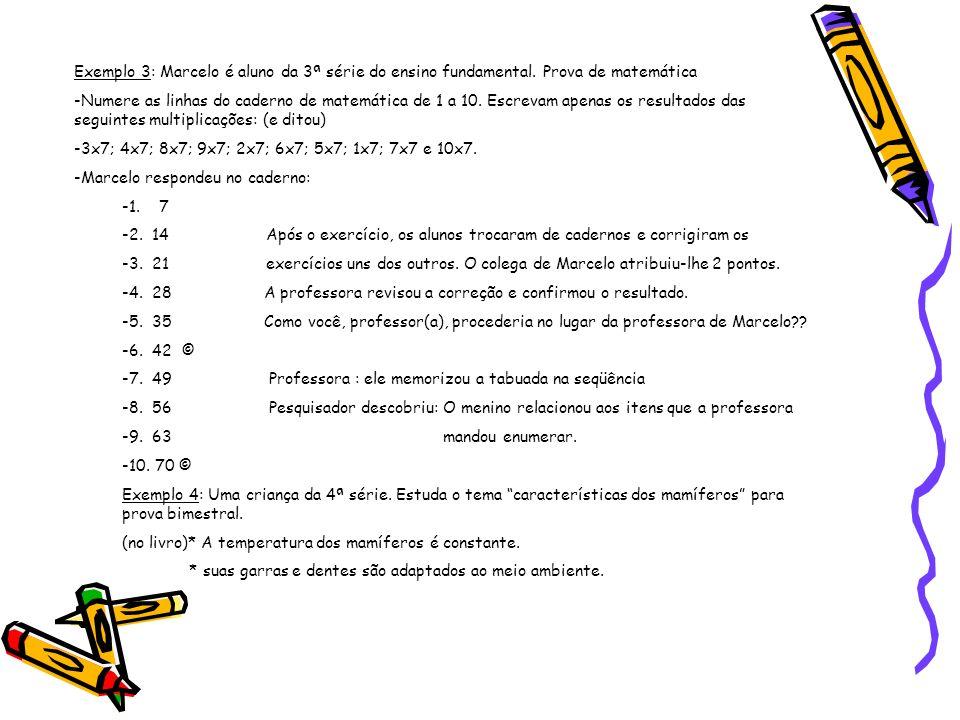 Exemplo 3: Marcelo é aluno da 3ª série do ensino fundamental. Prova de matemática -Numere as linhas do caderno de matemática de 1 a 10. Escrevam apena