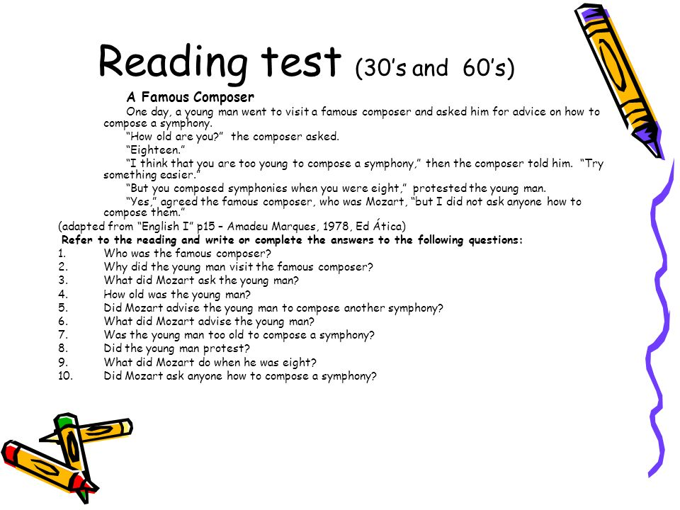Reading test (30s and 60s) A Famous Composer One day, a young man went to visit a famous composer and asked him for advice on how to compose a symphon