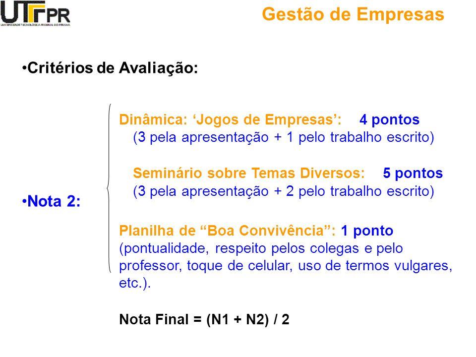Gestão de Empresas Critérios de Avaliação: Nota 2: Dinâmica: Jogos de Empresas: 4 pontos (3 pela apresentação + 1 pelo trabalho escrito) Seminário sob