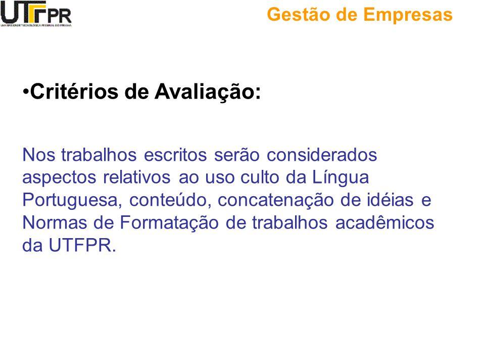 Gestão de Empresas Critérios de Avaliação: Nos trabalhos escritos serão considerados aspectos relativos ao uso culto da Língua Portuguesa, conteúdo, c