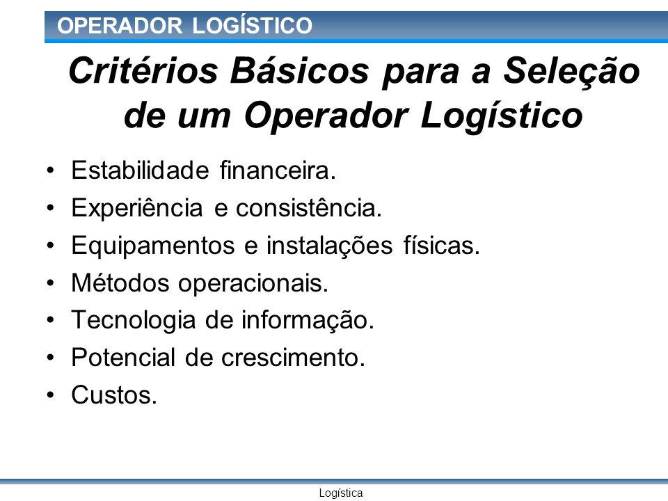 Logística OPERADOR LOGÍSTICO Critérios Básicos para a Seleção de um Operador Logístico Estabilidade financeira.