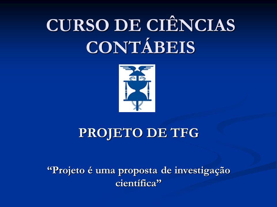 CURSO DE CIÊNCIAS CONTÁBEIS PROJETO DE TFG Projeto é uma proposta de investigação científica