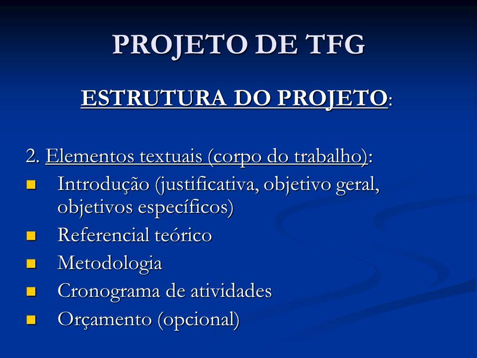 PROJETO DE TFG ESTRUTURA DO PROJETO : 2. Elementos textuais (corpo do trabalho): Introdução (justificativa, objetivo geral, objetivos específicos) Int
