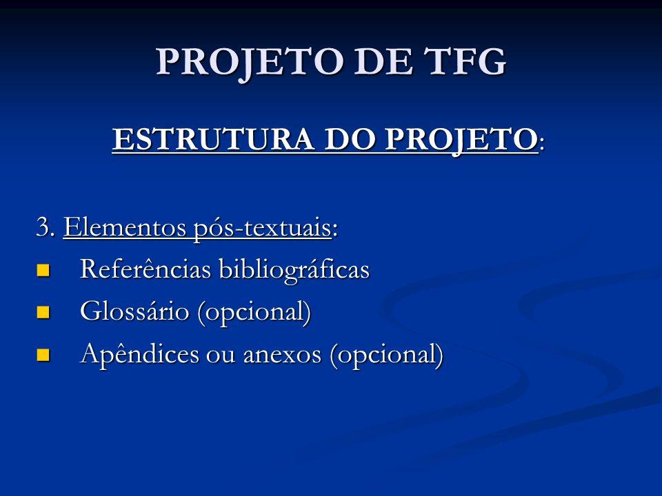 PROJETO DE TFG ESTRUTURA DO PROJETO : 3. Elementos pós-textuais: Referências bibliográficas Referências bibliográficas Glossário (opcional) Glossário