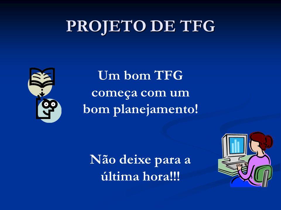 PROJETO DE TFG Um bom TFG começa com um bom planejamento! Não deixe para a última hora!!!