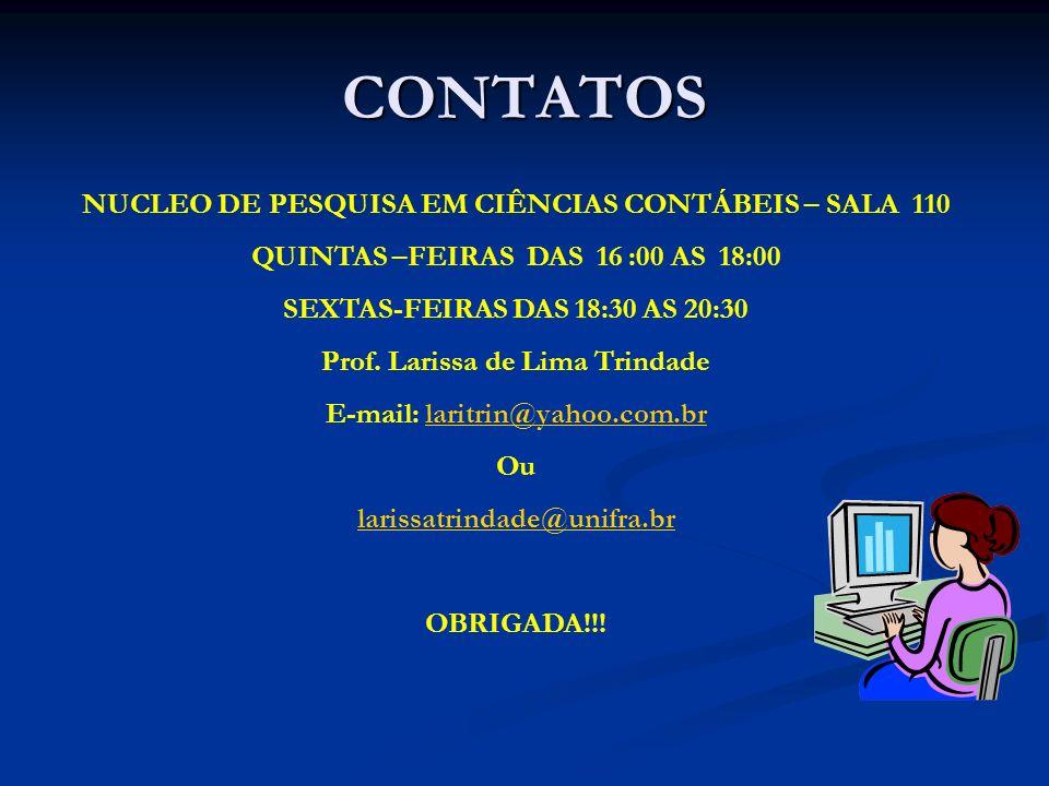 CONTATOS NUCLEO DE PESQUISA EM CIÊNCIAS CONTÁBEIS – SALA 110 QUINTAS –FEIRAS DAS 16 :00 AS 18:00 SEXTAS-FEIRAS DAS 18:30 AS 20:30 Prof. Larissa de Lim