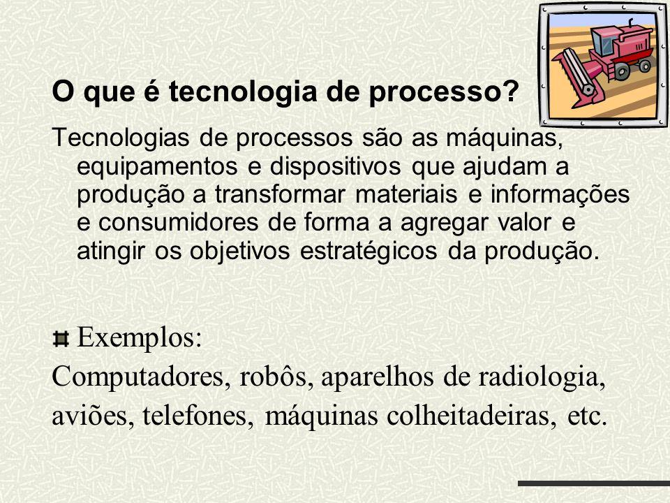 O que é tecnologia de processo? Tecnologias de processos são as máquinas, equipamentos e dispositivos que ajudam a produção a transformar materiais e