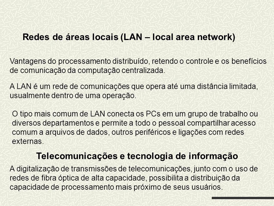 Vantagens do processamento distribuído, retendo o controle e os benefícios de comunicação da computação centralizada. A LAN é um rede de comunicações