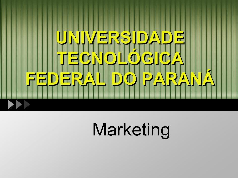 UNIVERSIDADE TECNOLÓGICA FEDERAL DO PARANÁ Marketing