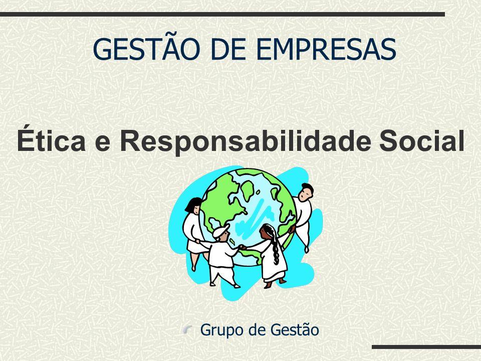 GESTÃO DE EMPRESAS Grupo de Gestão Ética e Responsabilidade Social