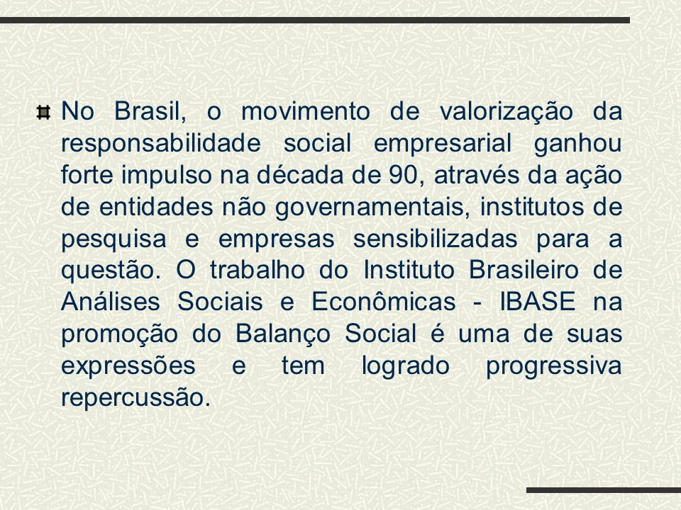 Responsabilidade Social no Brasil A responsabilidade social empresarial é um tema de grande relevância nos principais centros da economia mundial. Nos