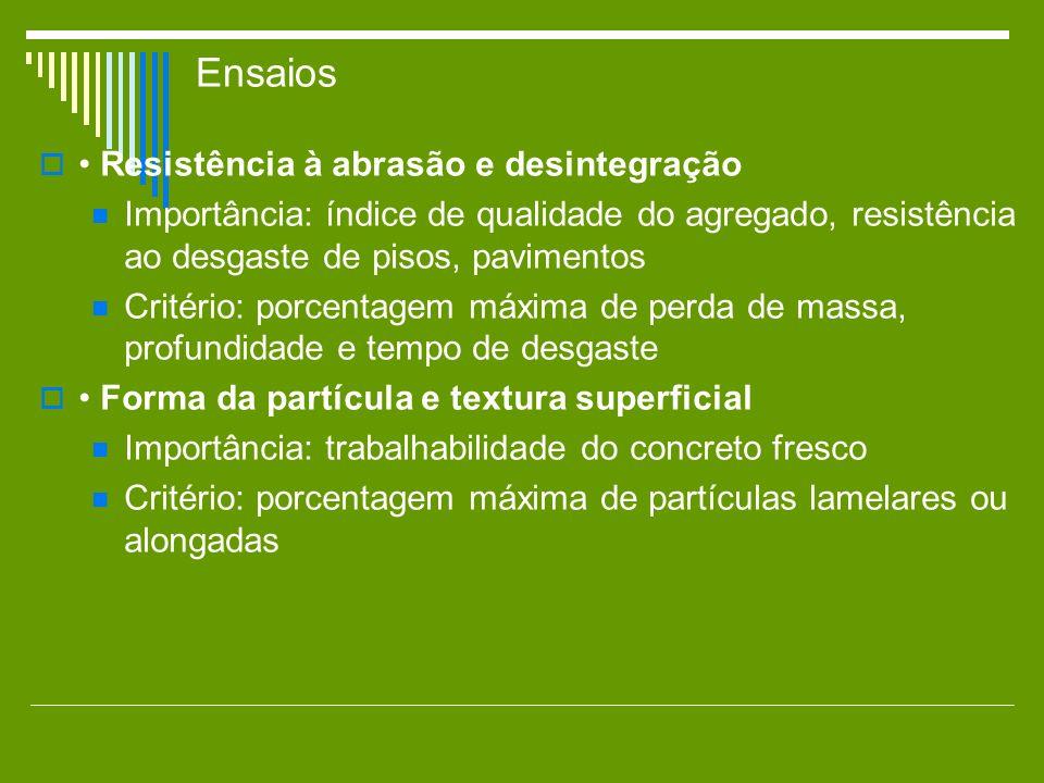 Ensaios Resistência à abrasão e desintegração Importância: índice de qualidade do agregado, resistência ao desgaste de pisos, pavimentos Critério: por