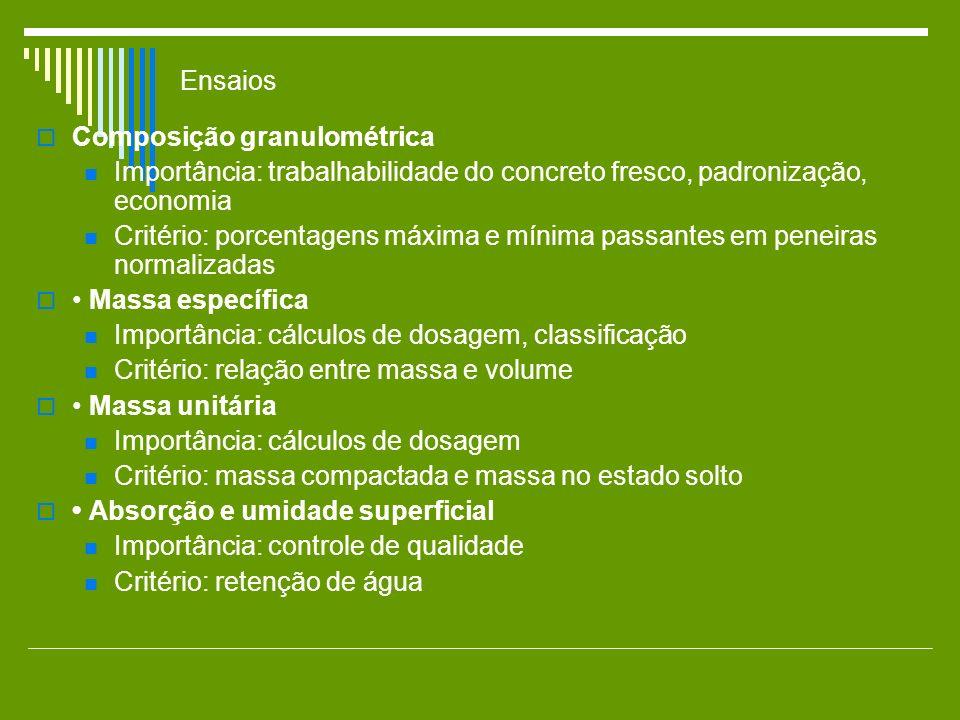 Ensaios Composição granulométrica Importância: trabalhabilidade do concreto fresco, padronização, economia Critério: porcentagens máxima e mínima pass