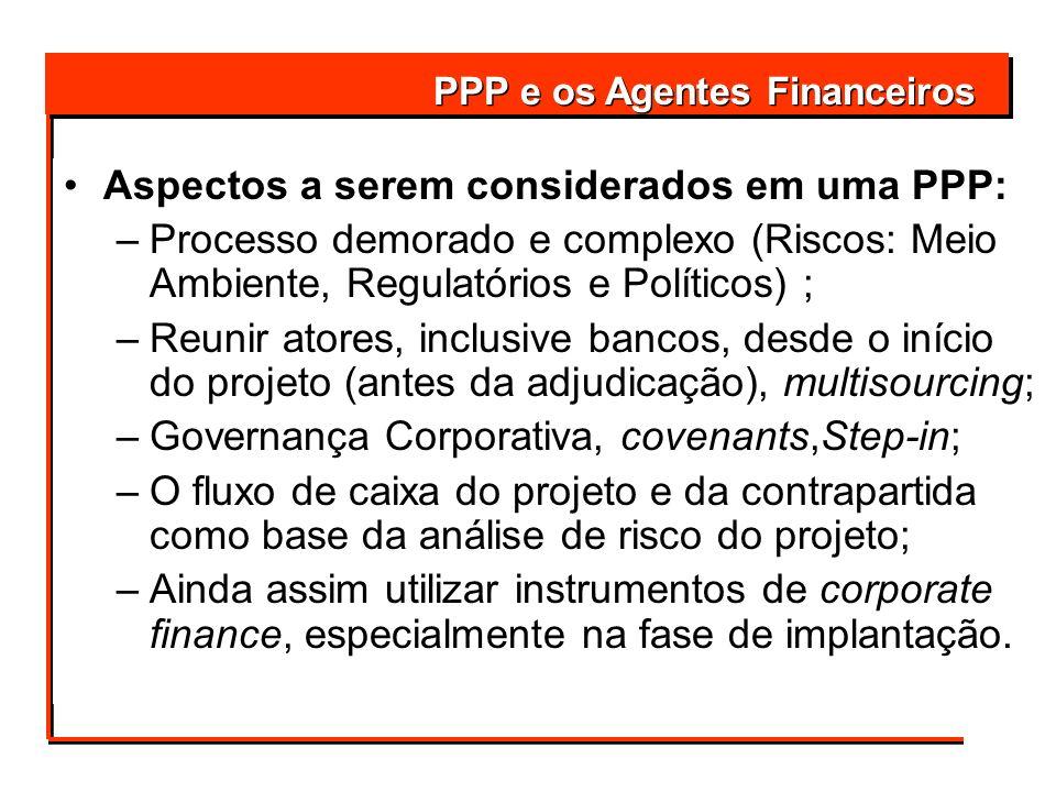 Aspectos a serem considerados em uma PPP: –Processo demorado e complexo (Riscos: Meio Ambiente, Regulatórios e Políticos) ; –Reunir atores, inclusive