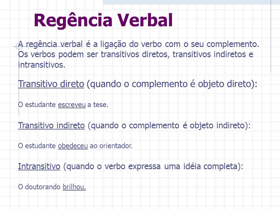 Regência Verbal A regência verbal é a ligação do verbo com o seu complemento. Os verbos podem ser transitivos diretos, transitivos indiretos e intrans