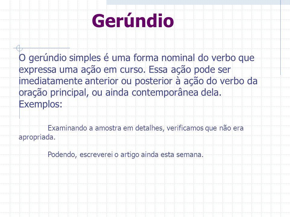 Gerúndio O gerúndio simples é uma forma nominal do verbo que expressa uma ação em curso.