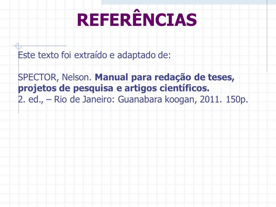 REFERÊNCIAS Este texto foi extraído e adaptado de: SPECTOR, Nelson. Manual para redação de teses, projetos de pesquisa e artigos científicos. 2. ed.,