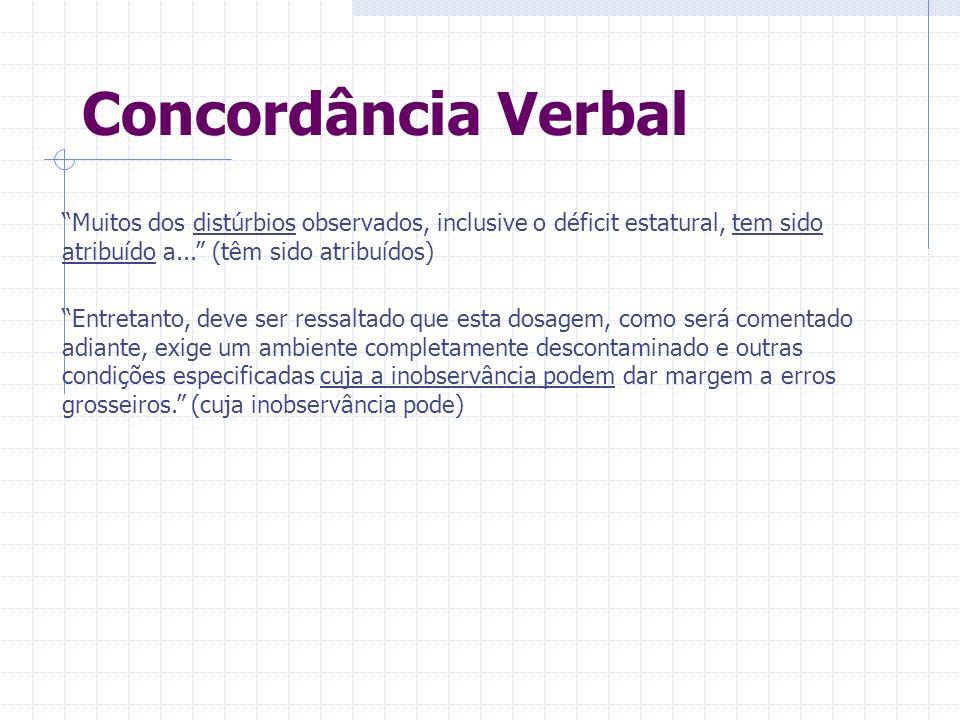 Concordância Verbal Muitos dos distúrbios observados, inclusive o déficit estatural, tem sido atribuído a...
