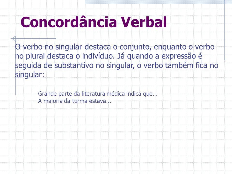 Concordância Verbal O verbo no singular destaca o conjunto, enquanto o verbo no plural destaca o indivíduo. Já quando a expressão é seguida de substan